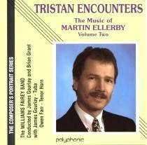 The Music of Martin Ellerby, Volume Two: Tristan Encounters